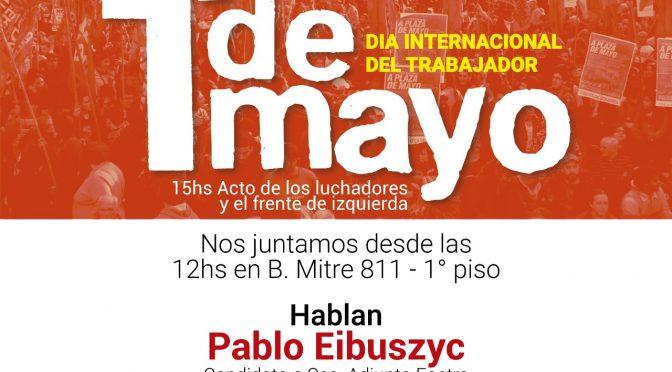 A la Plaza de Mayo Este 1° de mayo vení con la Naranja en la Granate Acto de los luchadores y la izquierda