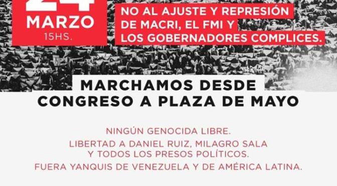 24 DE MARZO: MARCHAMOS JUNTO AL ENCUENTRO MEMORIA, VERDAD Y JUSTICIA BASTA DE AJUSTE Y REPRESIÓN DE MACRI, LOS GOBERNADORES Y EL FMI